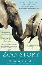 Zoo Story - Life in the Garden of Captives ebook by Thomas French