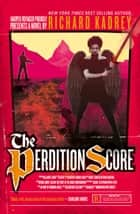 The Perdition Score: A Sandman Slim thriller from the New York Times bestselling master of supernatural noir (Sandman Slim, Book 8) ebook by Richard Kadrey