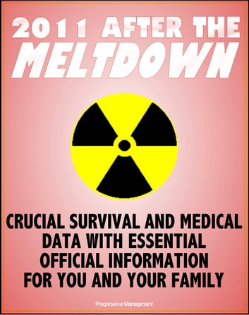 2011 After the Nuclear Meltdown: Crucial Survival and Medical Data for  Nuclear Power Plant and Radiation Accidents and Terrorism - Essential  Emergency