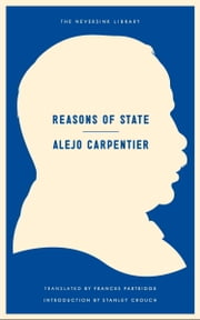 Reasons of State ebook by Alejo Carpentier,Frances Partridge,Stanley Crouch