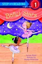 Ballet Stars ebook by Joan Holub, Shelagh McNicholas