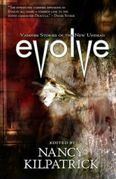 EVOLVE - Vampire Stories of the New Undead ebook by Nancy Kilpatrick