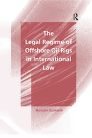The Legal Regime of Offshore Oil Rigs in International Law ebook by Hossein Esmaeili