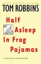 Half Asleep in Frog Pajamas ebook by Tom Robbins