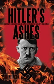 Hitlers Ashes - How Hitlers Assassination Leads to the Development of Germanys Atomic Bomb ebook by John T. Cox
