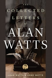 The Collected Letters of Alan Watts ebook by Joan Watts, Anne Watts, Alan Watts