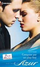 Conquise par un play-boy ebook by Lucy Ellis