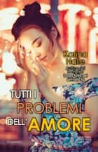 Tutti i problemi dell'amore eBook by Karina Halle