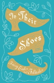 In their Shoes - Fairy Tales and Folktales ebook by Julia Nicholson,Snne-Laure Mercier,Lucie Arnoux
