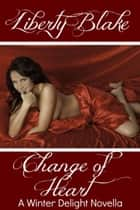 Change of Heart - Winter Delight, #2 ebook by Liberty Blake