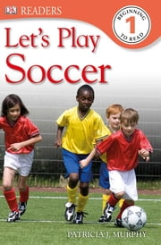 DK Readers L1: Let's Play Soccer ebook by Patricia J. Murphy