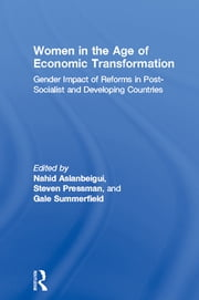 Women in the Age of Economic Transformation - Gender Impact of Reforms in Post-Socialist and Developing Countries ebook by Nahid Aslanbeigui,Steven Pressman,Gale Summerfield
