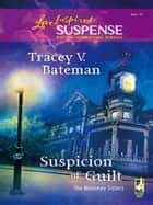 Suspicion Of Guilt (Mills & Boon Love Inspired) (The Mahoney Sisters, Book 2) ebook by Tracey V. Bateman