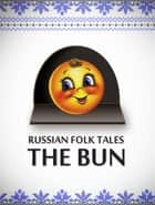 The Bun ebook by Russian Folk Tales