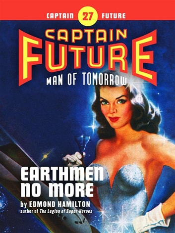 Captain Future #27: Earthmen No More ebook by Edmond Hamilton