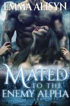 Mated to the Enemy Alpha - Dalig Hund Wolves, #1 ebook by Emma Alisyn
