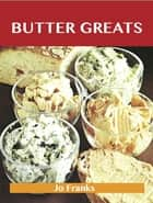 Butter Greats: Delicious Butter Recipes, The Top 100 Butter Recipes ebook by Franks Jo
