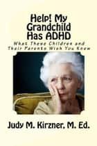 Help! My Grandchild Has ADHD ebook by Judy Kirzner