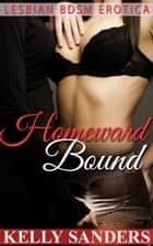 Homeward Bound: Lesbian BDSM Erotica ebook by Kelly Sanders