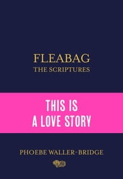 Fleabag: The Scriptures - The Sunday Times Bestseller ebook by Phoebe Waller-Bridge