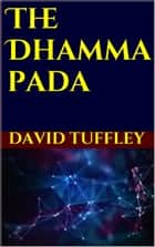 The Dhammapada: Your Guide on the Path to Enlightenment in the 21st Century ebook by David Tuffley