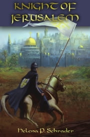 Knight of Jerusalem - A Biographical Novel of Balian d'Ibelin ebook by Helena P. Schrader