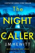The Night Caller - An utterly gripping crime thriller ebook by J.M. Hewitt