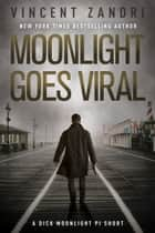 Moonlight Goes Viral - A Dick Moonlight PI Series Short ebook by Vincent Zandri