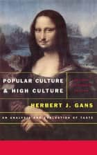Popular Culture and High Culture - An Analysis and Evaluation Of Taste ebook by Herbert Gans