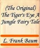 The Tiger's Eye: A Jungle Fairy Tale ebook by L. Frank Baum