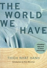 The World We Have: A Buddhist Approach To Peace And Ecology ebook by Hanh,Thich Nhat