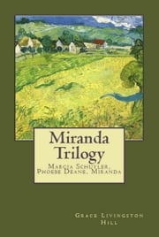 Miranda Trilogy - Marcia Schuyler, Phoebe Deane, Miranda ebook by Grace Livingston Hill