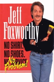 No Shirt. No Shoes....No Problem! ebook by Jeff Foxworthy