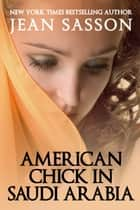American Chick in Saudi Arabia ebook by Jean Sasson
