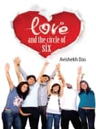 Love and the Circle of Six ebook by Avishekh Das
