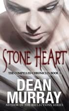 Stone Heart (The Compelled Chronicles Book 1) ebook by Dean Murray