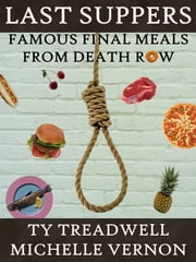 Last Suppers: Famous Final Meals from Death Row ebook by Ty Treadwell and Michelle Vernon