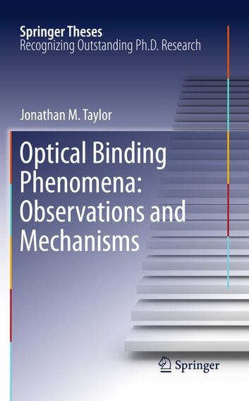 Optical Binding Phenomena: Observations and Mechanisms ebook by Jonathan M. Taylor