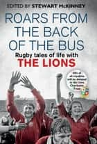 Roars from the Back of the Bus - Rugby Tales of Life with the Lions ebook by Stewart McKinney, Stewart McKinney