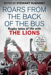 Roars from the Back of the Bus - Rugby Tales of Life with the Lions ebook by Stewart McKinney