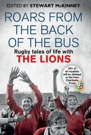 Roars from the Back of the Bus - Rugby Tales of Life with the Lions ebook by Stewart McKinney,Stewart McKinney