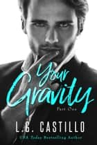 Your Gravity 1 (Teacher Student Romance) ebook by L.G. Castillo