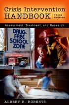 Crisis Intervention Handbook : Assessment Treatment and Research ebook by Albert R. Roberts