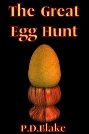 The Great Egg Hunt ebook by P.D Blake