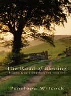 The Road of Blessing - Finding God's Direction for your life ebook by Penelope Wilcock