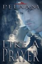 Like A Prayer ebook by Pelaam