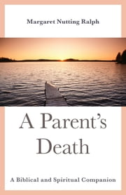 A Parent's Death - A Biblical and Spiritual Companion ebook by Margaret Nutting Ralph