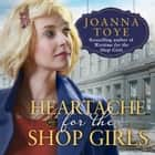 Heartache for the Shop Girls (The Shop Girls, Book 3) audiobook by Joanna Toye