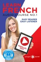 Learn French - Easy Reader | Easy Listener | Parallel Text Audio Course No. 1 - Learn French | Easy Audio & Easy Text, #1 ebook by Polyglot Planet