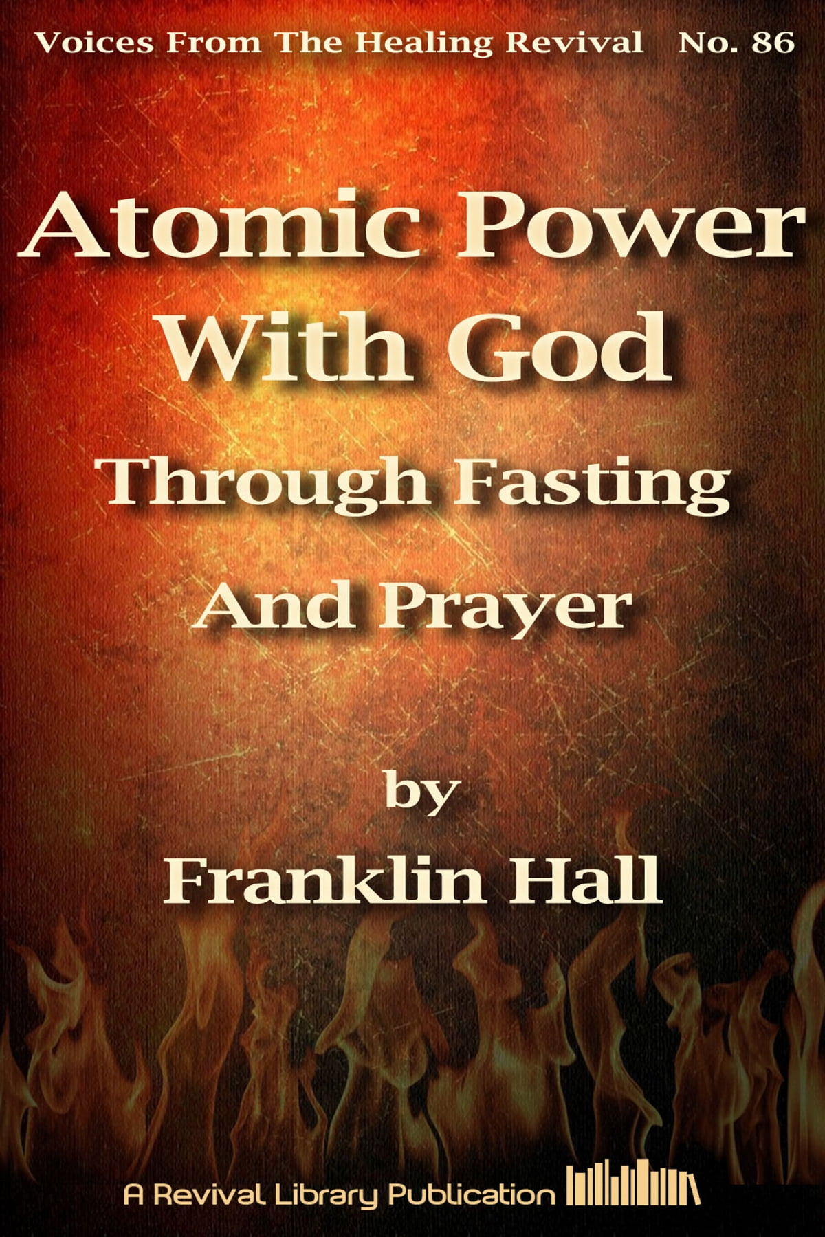 Atomic Power With God Through Fasting And Prayer ebook by Franklin Hal -  Rakuten Kobo